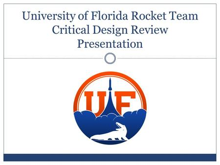 University of Florida Rocket Team Critical Design Review Presentation.