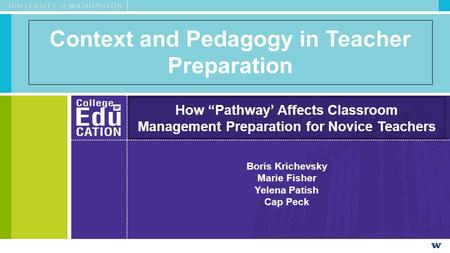 "Context and Pedagogy in Teacher Preparation How ""Pathway' Affects Classroom Management Preparation for Novice Teachers Boris Krichevsky Marie Fisher Yelena."