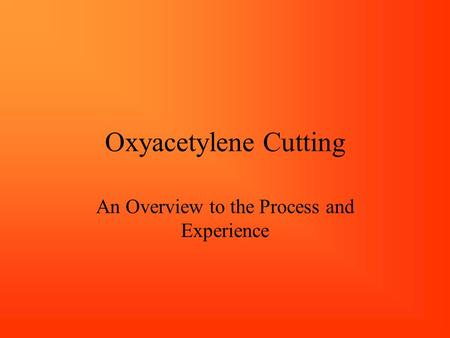 Oxyacetylene Cutting An Overview to the Process and Experience.