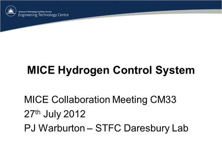 MICE Hydrogen Control System MICE Collaboration Meeting CM33 27 th July 2012 PJ Warburton – STFC Daresbury Lab.