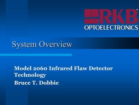 System Overview Model 2060 Infrared Flaw Detector Technology Bruce T. Dobbie.