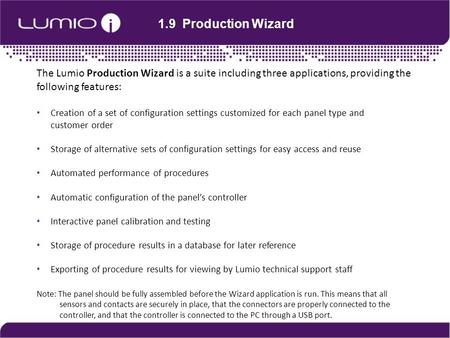 1.9 Production Wizard The Lumio Production Wizard is a suite including three applications, providing the following features: Creation of a set of configuration.