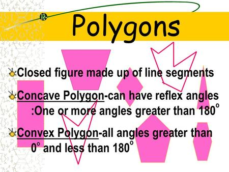 Polygons Closed figure made up of line segments