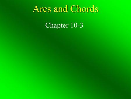 Arcs and Chords Chapter 10-3. Lesson 3 MI/Vocab inscribed circumscribed Recognize and use relationships between arcs and chords. Recognize and use relationships.