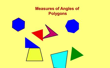 Measures of Angles of Polygons. B.2.1.1 Determine the total number of degrees in the interior angles of a polygon in 3-8 sided figures (formula provided.