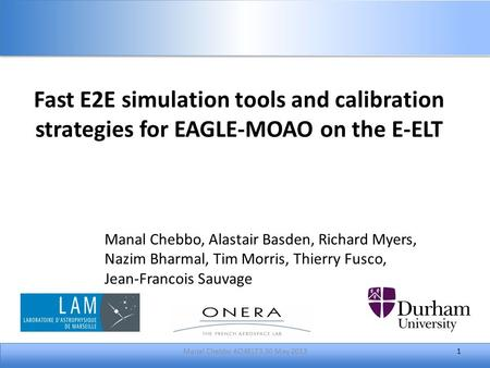 1 Manal Chebbo, Alastair Basden, Richard Myers, Nazim Bharmal, Tim Morris, Thierry Fusco, Jean-Francois Sauvage Fast E2E simulation tools and calibration.