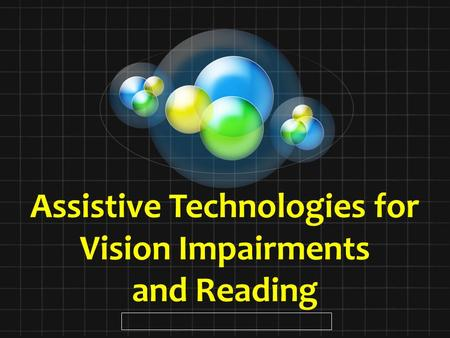 Assistive Technologies for Vision Impairments and Reading.