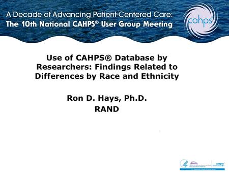 Use of CAHPS® Database by Researchers: Findings Related to Differences by Race and Ethnicity Ron D. Hays, Ph.D. RAND.