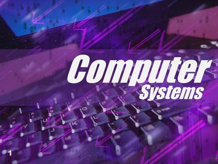 1 Computer Systems. A computer is...  A purely digital device  Definition: Digital is a type of electronic signal that is processed, sent and stored.