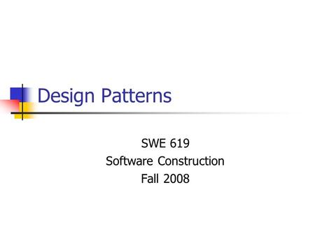 Design Patterns SWE 619 Software Construction Fall 2008.