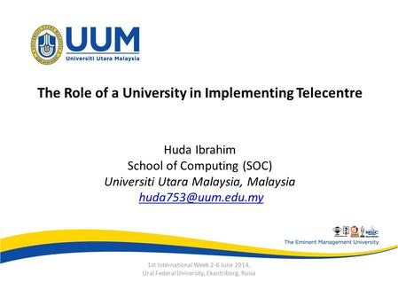 The Role of a University in Implementing Telecentre Huda Ibrahim School of Computing (SOC) Universiti Utara Malaysia, Malaysia 1st International.