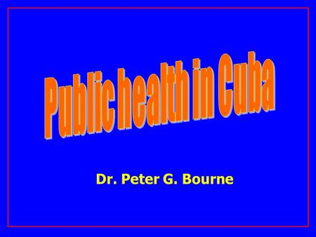 Dr. Peter G. Bourne. UNIVERSAL FREE ACCESSIBLE CUBAN HEALTH SYSTEM.