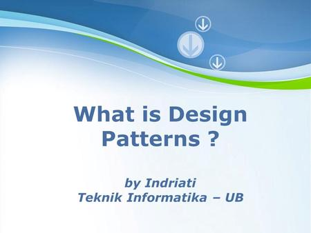 Powerpoint Templates Page 1 Powerpoint Templates What is Design Patterns ? by Indriati Teknik Informatika – UB.