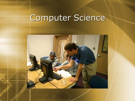 Computer Science. Why Computer Science?  Care about science?  Many applications - physics, biology, more  Foundational questions about knowledge 