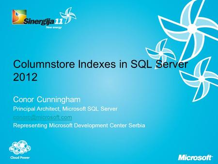 Columnstore Indexes in SQL Server 2012 Conor Cunningham Principal Architect, Microsoft SQL Server Representing Microsoft Development.
