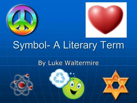 Symbol- A Literary Term <strong>By</strong> Luke Waltermire. What is symbol? Symbol is something concrete (something that you can touch, taste, hear, or smell) that stands.