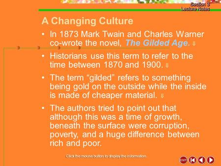 A Changing Culture Click the mouse button to display the information. In 1873 Mark Twain and Charles Warner co-wrote the novel, The Gilded Age.  Historians.