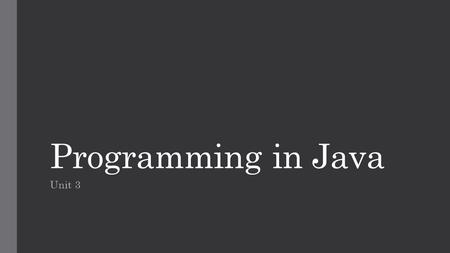 Programming in Java Unit 3. Learning outcome:  LO2:Be able to design Java solutions  LO3:Be able to implement Java solutions Assessment criteria: 