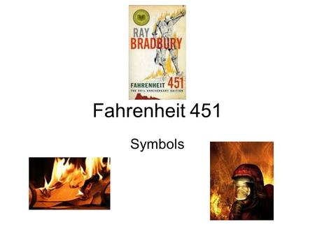 "Fahrenheit 451 Symbols. ""The Hearth and the Salamander"" When the symbol occurs in the novel: Part One Explanation of symbol: Hearth= symbol of home, positive."