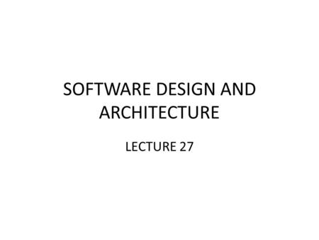 SOFTWARE DESIGN AND ARCHITECTURE LECTURE 27. Review UML dynamic view – State Diagrams.