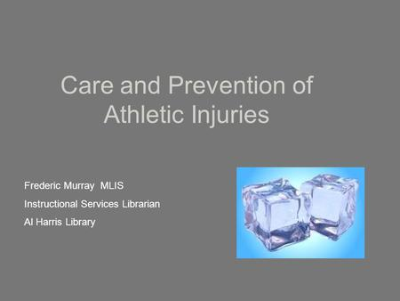 Care and Prevention of Athletic Injuries Frederic Murray MLIS Instructional Services Librarian Al Harris Library.