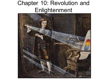 Chapter 10: Revolution and Enlightenment. Section 1: The Scientific Revolution Background to the Revolution: Middle Ages, scientist relied on a few ancient.