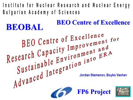 BEO Centre of Excellence FP6 Project BEOBAL Jordan Stamenov, Boyko Vachev.