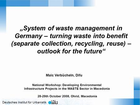 "Deutsches Institut für Urbanistik ""System of waste management in Germany – turning waste into benefit (separate collection, recycling, reuse) – outlook."