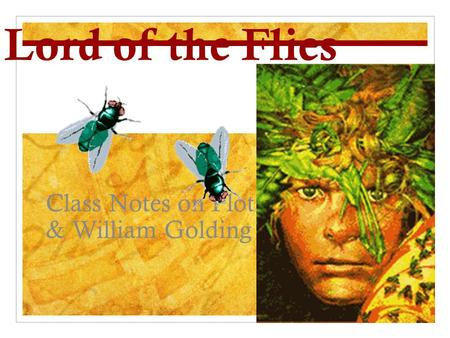 Lord of the Flies Class Notes on Plot & William Golding.