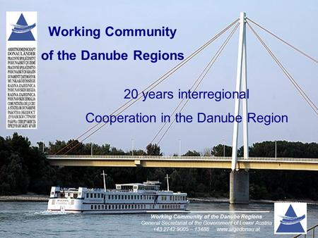 Working Community of the Danube Regions General Secretariat of the Government of Lower Austria +43 2742 9005 – 13488www.argedonau.at Working Community.