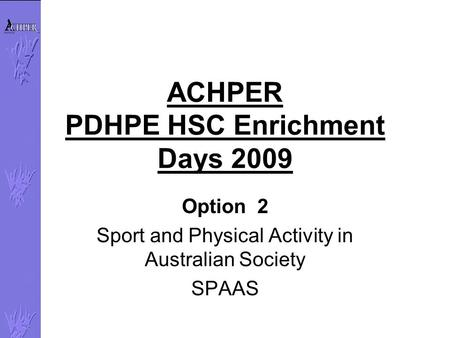ACHPER PDHPE HSC Enrichment Days 2009 Option 2 Sport and Physical Activity in Australian Society SPAAS.