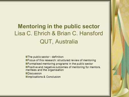 Mentoring in the public sector Lisa C. Ehrich & Brian C. Hansford QUT, Australia The public sector - definition Focus of this research: structured review.