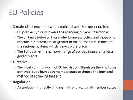 EU Policies o 3 main differences between national and European policies: o EU policies typically involve the spending of very little money o The distance.