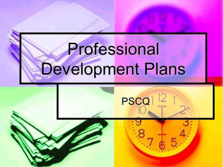 Professional Development Plans PSCQ. NQS- Quality Area 4 Staffing Arrangements 4.2 Educators, coordinators and staff have the skills and knowledge to.