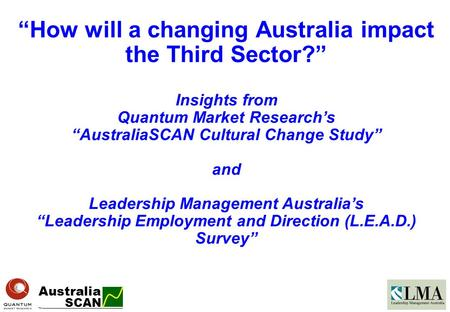 "SCAN Australia TM ""How will a changing Australia impact the Third Sector?"" Insights from Quantum Market Research's ""AustraliaSCAN Cultural Change Study"""