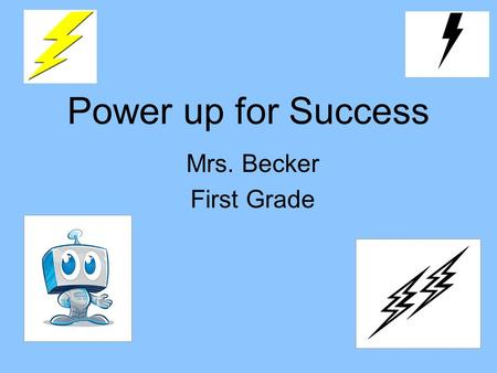 Power up for Success Mrs. Becker First Grade. Parent Survey.