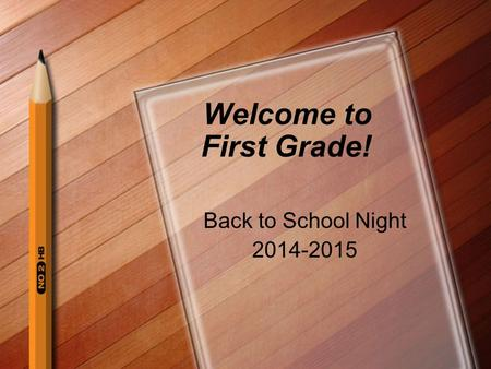 Welcome to First Grade! Back to School Night 2014-2015.