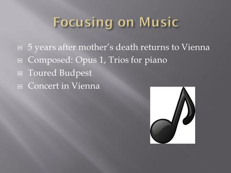 5 years after mother's death returns to Vienna  Composed: Opus 1, Trios for piano  Toured Budpest  Concert in Vienna.