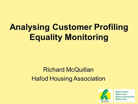 Analysing Customer Profiling Equality Monitoring Richard McQuillan Hafod Housing Association.