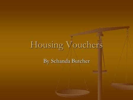 Housing Vouchers By Schanda Butcher. Housing Vouchers effect all of us and plays an important role in the growth and development of our communities.