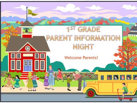 Welcome Parents!.  Standards Referenced Reporting  1 st Grade Curriculum  1 st grade information.