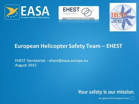 European Helicopter Safety Team – EHEST EHEST Secretariat - August 2015.