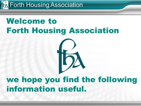 Forth Housing Association Welcome to Forth Housing Association we hope you find the following information useful.