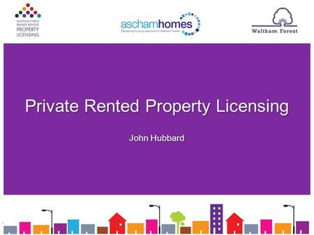 Private Rented Property Licensing John Hubbard. The Aim The Aim The key aim of the council's introduction of the PRPL scheme is to help combat Anti-Social.