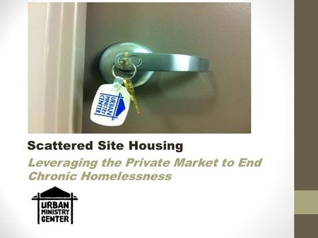 Scattered Site Housing Leveraging the Private Market to End Chronic Homelessness.