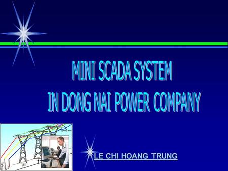 LE CHI HOANG TRUNG. I. INTRODUCTION II. SCADA IN VIET NAM III. SCADA IN DONG NAI POWER COMPANY III. CONCLUSION.