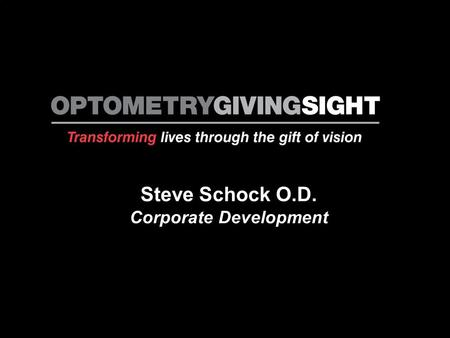 Colette Steve Schock O.D. Corporate Development. A Life Transformed.