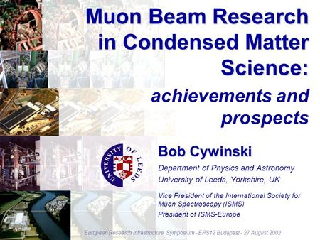 Muon Beam Research in Condensed Matter Science: achievements and prospects Vice President of the International Society for Muon Spectroscopy (ISMS) President.