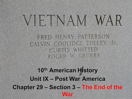10 th American History Unit IX – Post War America Chapter 29 – Section 3 – The End of the War.