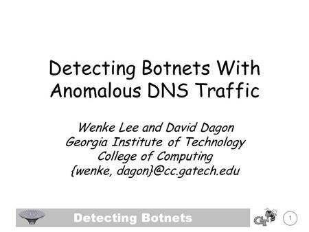 Detecting Botnets 1 Detecting Botnets With Anomalous DNS Traffic Wenke Lee and David Dagon Georgia Institute of Technology College of Computing {wenke,